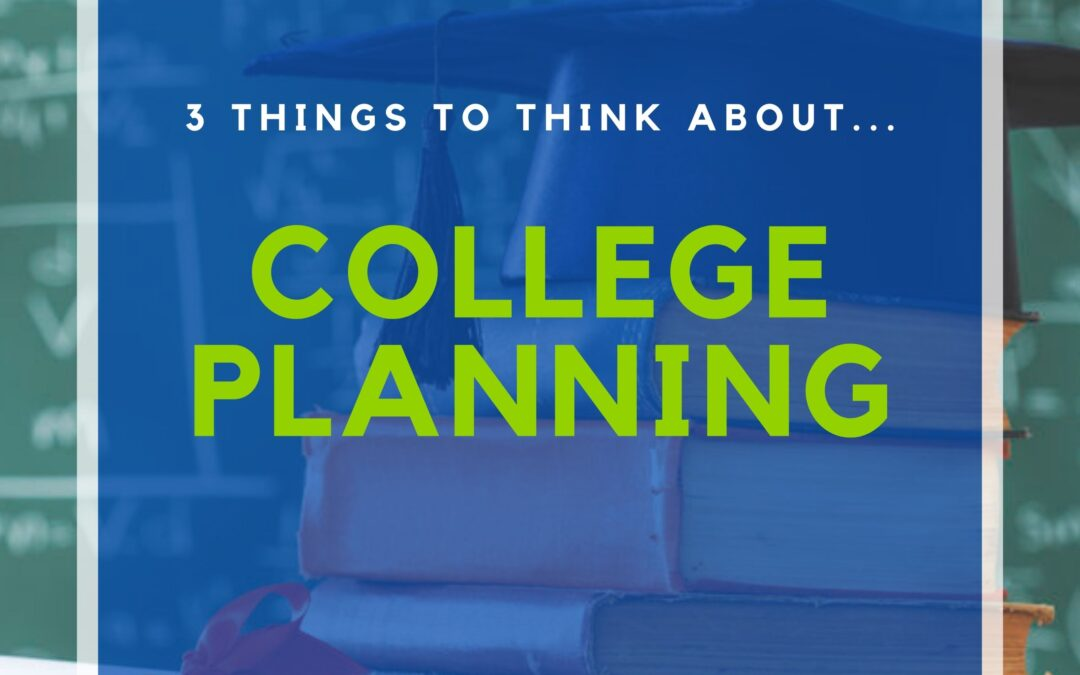 Top 3 Things to Think About….College Planning