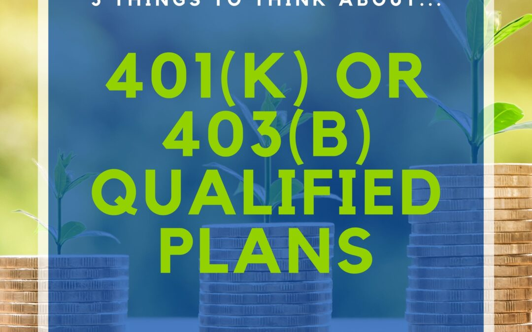 Top 3 Things to Think About…401(k) or 403(b) Qualified Plans